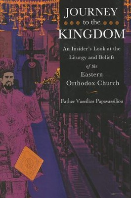 Journey to the Kingdom: An Insider's Look at the Liturgy and Beliefs of the Eastern Orthodox Church  -     By: Vassilios Papavassiliou