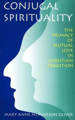 Conjugal Spirituality: The Primacy of Mutual Love in Christian Tradition  -     By: Mary Oliver