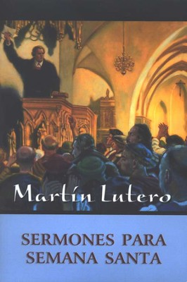 Mart&#237n Lutero, Sermones para Semana Santa  (Martin Luther, Holy Week Sermons)  -     By: Martin Luther