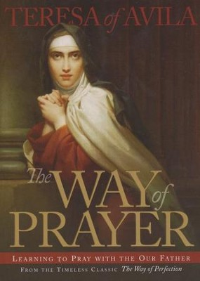 The Way of Prayer: Learning to Pray with the Our Father  -     By: Teresa of Avila, William Doheny