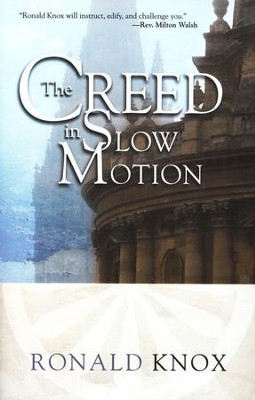 The Creed in Slow Motion  -     By: Ronald Knox