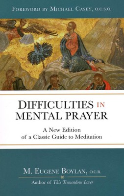 Difficulties in Mental Prayer: A New Edition of a Classic Guide to Meditation  -     By: M. Eugene Boylan