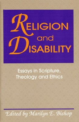 Religion & Disability: Perspectives in Scripture-  Theology & Ethics  -     By: Marilyn Bishop