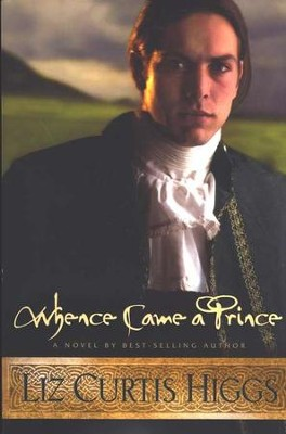Whence Came a Prince, Lowlands of Scotland Series #3   -     By: Liz Curtis Higgs