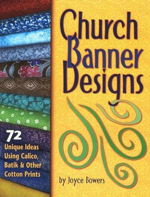 Church Banner Designs: 72 Unique Ideas Using Calico, Batik, and Other Cotton Prints  -     By: Joyce Bowers