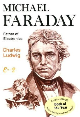 Michael Faraday- Father of Electronics ics  -     By: Charles Ludwig