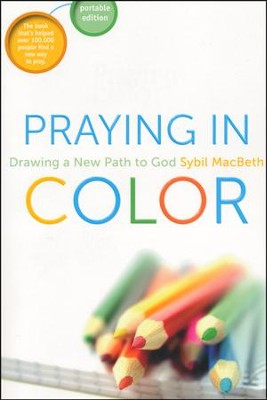 Praying In Color [Portable Edition]: Drawing a New Path to God  -     By: Sybil MacBeth