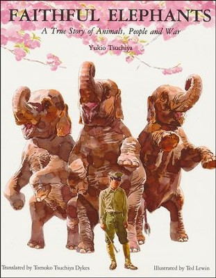 Faithful Elephants: A True Story of Animals, People and War   -     By: Yukio Tsuchiya     Illustrated By: Ted Lewin