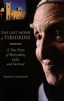 The Last Monk of Tibhirine: A True Story of Martyrdom, Faith, and Survival  -     By: Freddy Derwahl, Bruno Zanzoterra