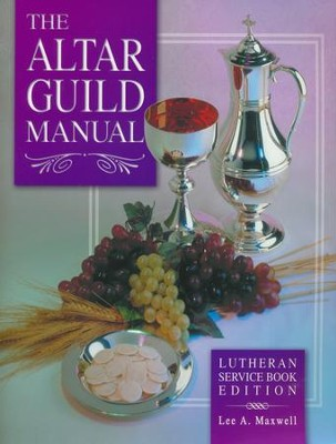 The Altar Guild Manual  -     By: Lee A. Maxwell