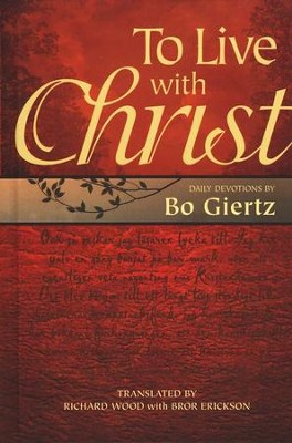 To Live With Christ: Devotions by Bo Giertz  -     Translated By: Richard Woods     By: Bo Giertz
