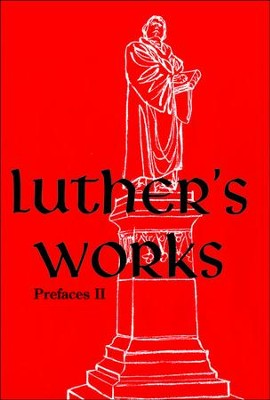 Luther's Works [LW], Volume 60: Prefaces II 1532-1545   -     By: Martin Luther