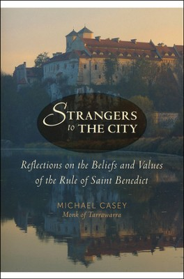 Strangers to the City: Reflections on the Beliefs and Values of the Rule of Saint Benedict, Revised Edition  -     By: Michael Casey