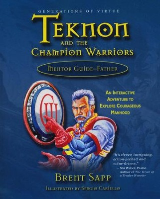 Teknon and the Champion Warriors: Mentor Guide (for fathers)  -     By: Brent Sapp