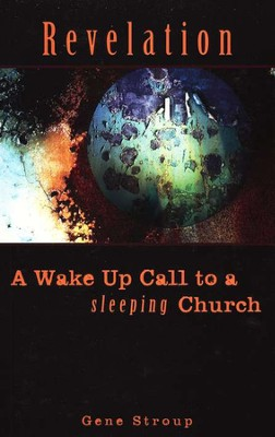 Revelation: A Wake Up Call to a Sleeping Church  -     By: Gene Stroup