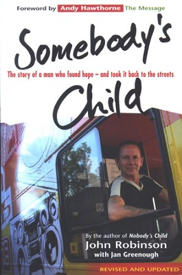 Somebody's Child: The Story of a Man Who Found Hope and Took It Back to the Streets     -     By: John Robinson, Jan Greenough