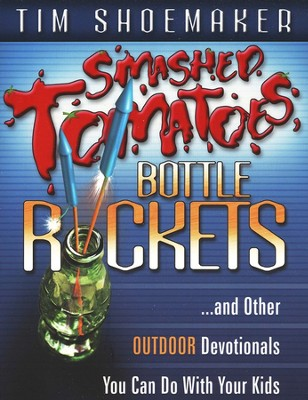 Smashed Tomatoes Bottle Rockets and Other Indoor/Out- door Devotionals You Can Do with Your Kids  -     By: Tim Shoemaker