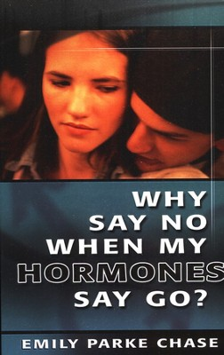 Why Say No When My Hormones Say Go  -     By: Emily Chase