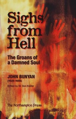 Sighs from Hell: The Groans of a Damned Soul  -     Edited By: Don Kistler     By: John Bunyan