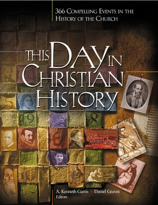 This Day in Christian History   -     By: Kenneth Curtis, Dan Graves