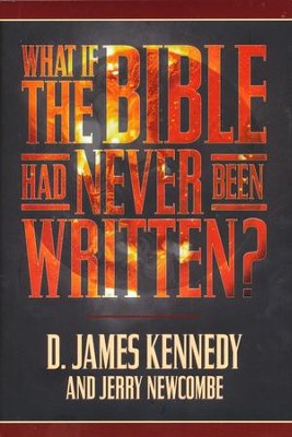 What if the Bible Had Never Been Written? - eBook  -     By: D. James Kennedy, Jerry Newcombe