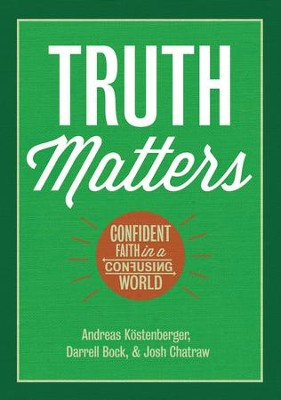 Truth Matters: Confident Faith in a Confusing World - eBook  -     By: Andreas Kostenberger, Darryl Bock, Josh Chatraw