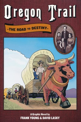The Oregon Trail: The Road to Destiny - a graphic novel  -     By: Frank Young, David Lasky