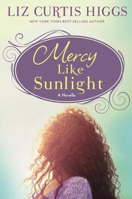 Mercy Like Sunlight: A Novella - eBook  -     By: Liz Curtis Higgs