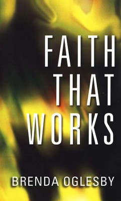 Faith That Works  -     By: Brenda Oglesby