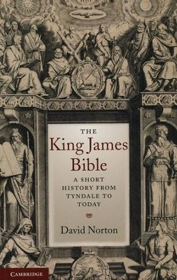 The King James Bible: A Short History from Tyndale to Today  -     By: David Norton