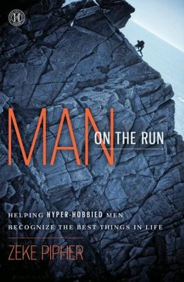 Man On The Run: Helping Hyper-Hobbied Men Recognize The Best Things In Life  -     By: Ezekiel Pipher