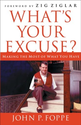 What's Your Excuse?: Making the Most of What You Have - eBook  -     By: John Foppe