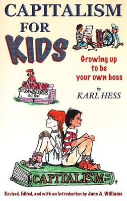 Capitalism for Kids: Growing Up to Be Your Own Boss, Revised Edition  -     By: Karl Hess