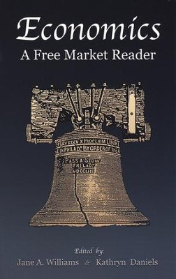 Economics: A Free Market Reader  -     By: Jane A. Williams, Kathryn Daniels