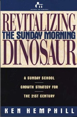 Revitalizing the Sunday Morning Dinosaur: A Sunday School Growth Strategy for the 21st Century  -     By: Ken Hemphill