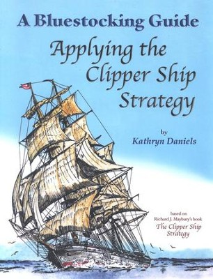 Bluestocking Guide: Applying the Clipper Ship Strategy  -     By: Kathryn Daniels