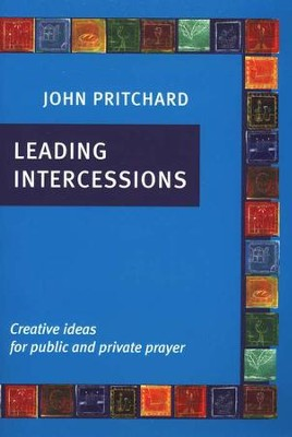 Leading Intercessions: Creative Ideas for Public and Private Prayer  -     By: John Pritchard