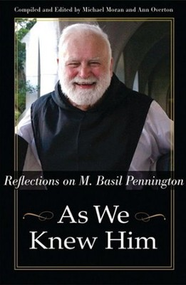 As We Knew Him: Reflections on M. Basil Pennington  -     Edited By: Michael Moran, Ann Overton     By: Michael Moran(Editor) & Ann Overton(Editor)