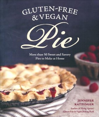 Gluten-Free & Vegan Pie: More Than 50 Sweet and Savory Pies to Make at Home  -     By: Jennifer Katzinger