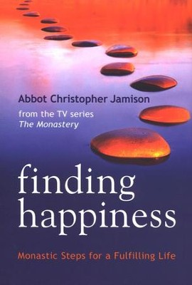 Finding Happiness: Monastic Steps for a Fulfilling Life  -     By: Abbot Christopher Jamison