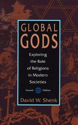 Global Gods: Exploring the Role of Religions in Modern Societies  -     By: David W. Shenk