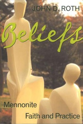 Beliefs: Mennonite Faith and Practice   -     By: John D. Roth