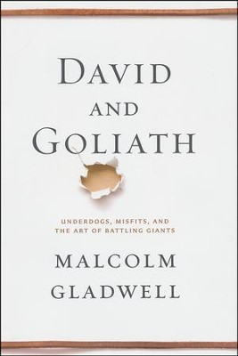 David and Goliath: Underdogs, Misfits and the Art of Battling Giants  -     By: Malcolm Gladwell