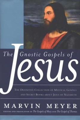 The Gnostic Gospels of Jesus  -     By: Marvin Meyer