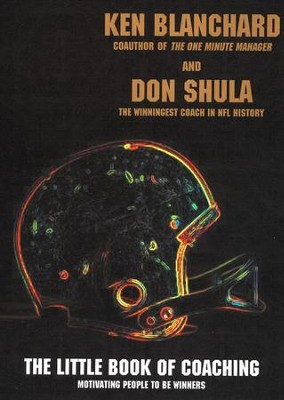 The Little Book of Coaching  -     By: Ken Blanchard, Don Shula