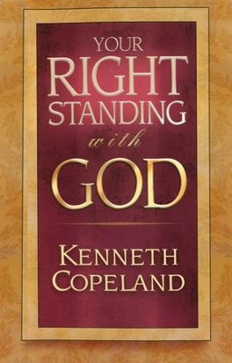 Your Right Standing With God  -     By: Kenneth Copeland
