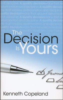 The Decision Is Yours  -     By: Kenneth Copeland