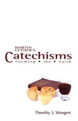 Martin Luther's Catechisms: Forming the Faith  -     By: Timothy J. Wengert