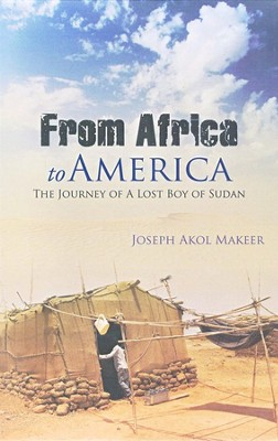 From Africa to America: The Journey of a Lost Boy of Sudan  -     By: Joseph Akol Makeer