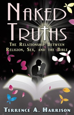 Naked Truths: The Relationship between Religion, Sex and the Bible  -     By: Terrence Harrison